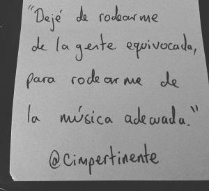 Deje_de_rodearme_gente_equivocada_rodearme_musica_adecuada_Curioso_Impertinente_Instagram_Cimpertinente_Frases_A_Mano_Fotos_Para_Mejorar_Facebook_Citas_Instagram